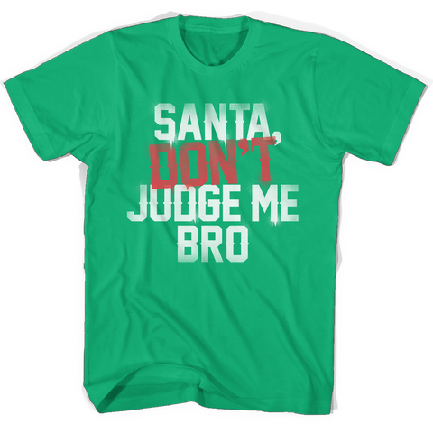 Santa Don't Judge Me Bro Shirts & Sweatshirts