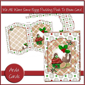 We All Want Some Figgy Pudding Push To Beau Card - The Printable Craft Shop