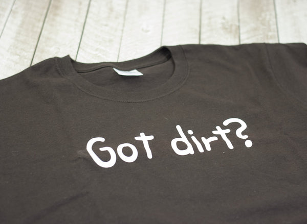 Got Dirt T-shirt