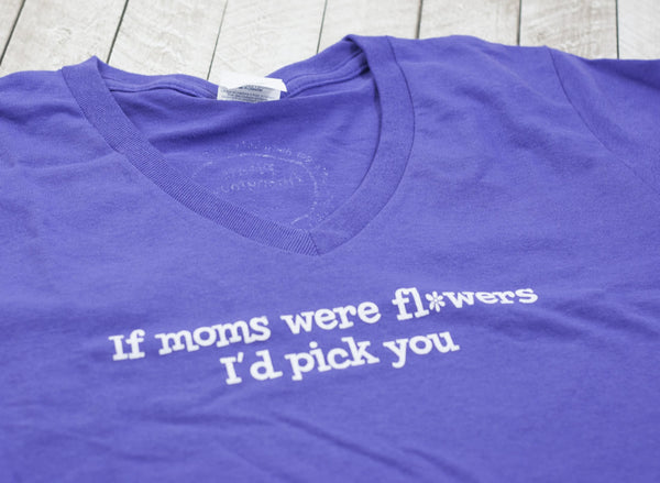 If Mom's were Flowers I'd Pick you