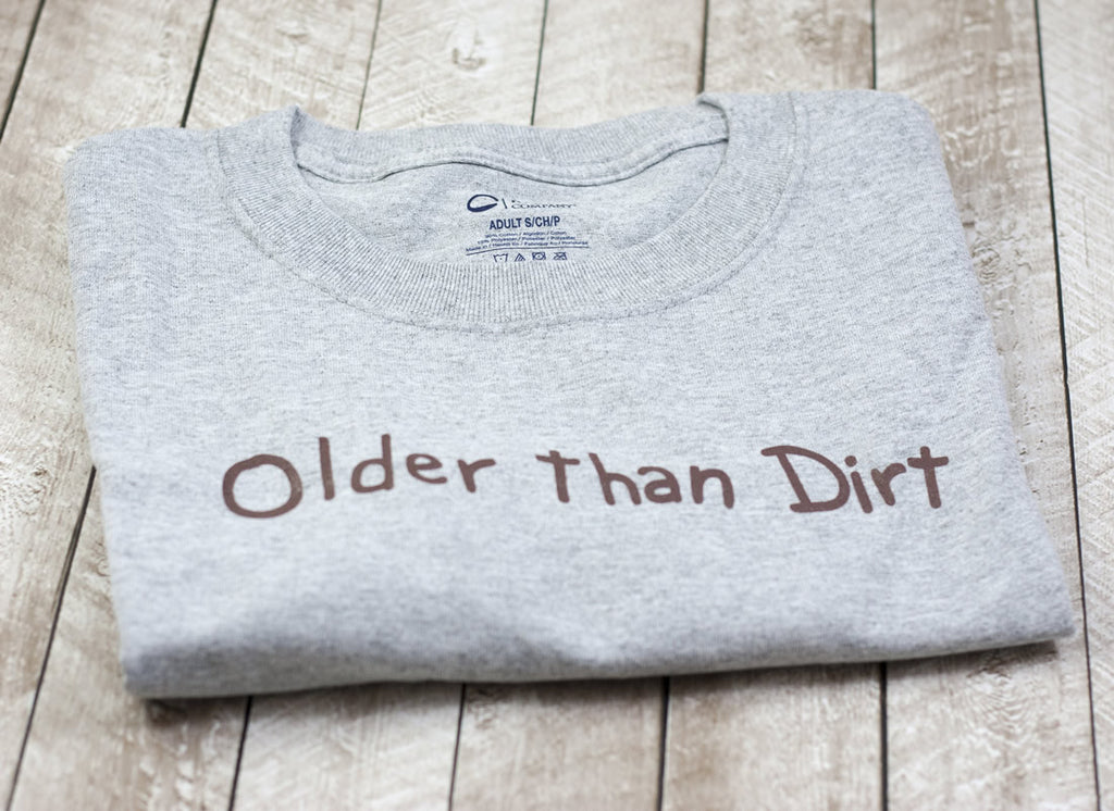 Older Than Dirt T-Shirt