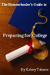 The Homeschooler's Guide to Preparing for College