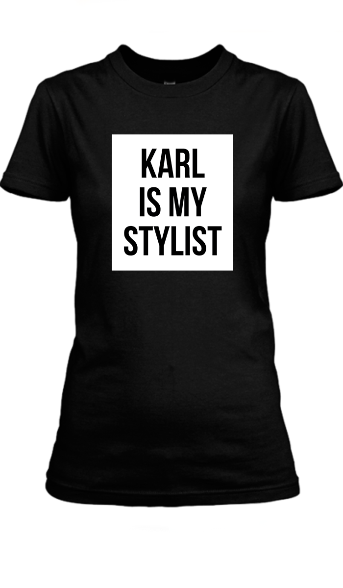 Karl Is My Stylist Tee