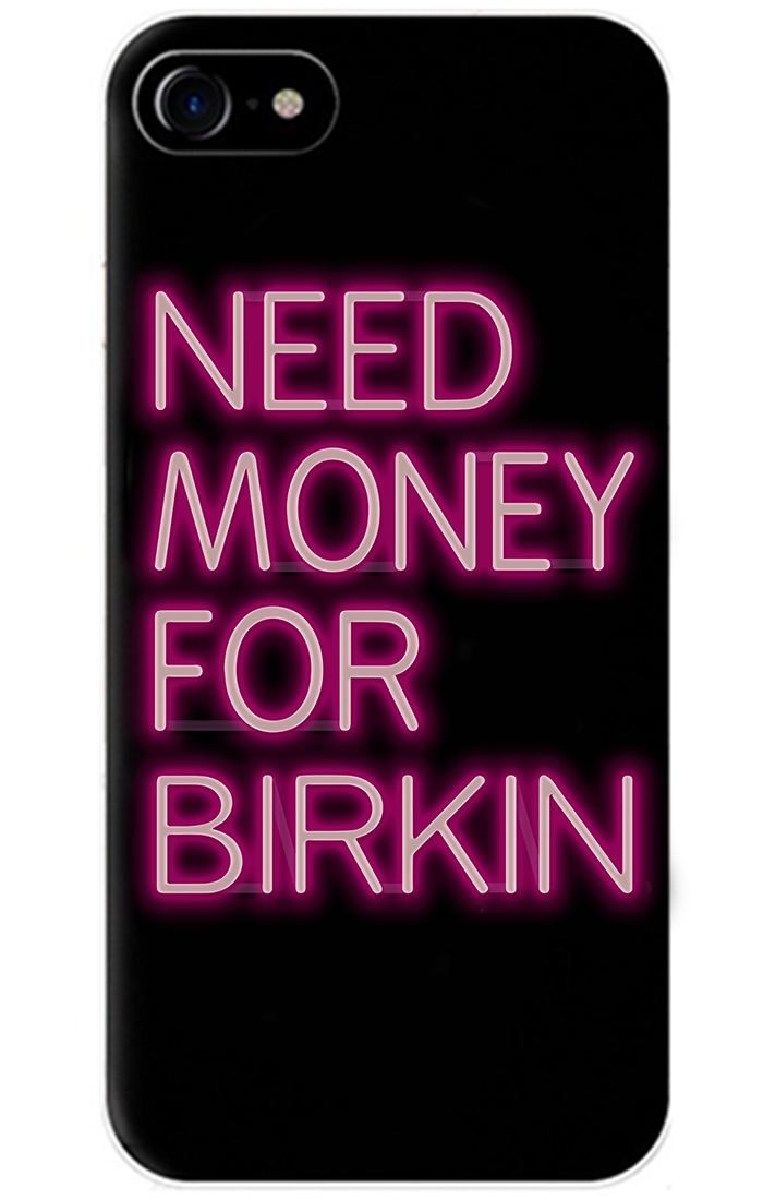 Need Money For Birkin iPhone Case