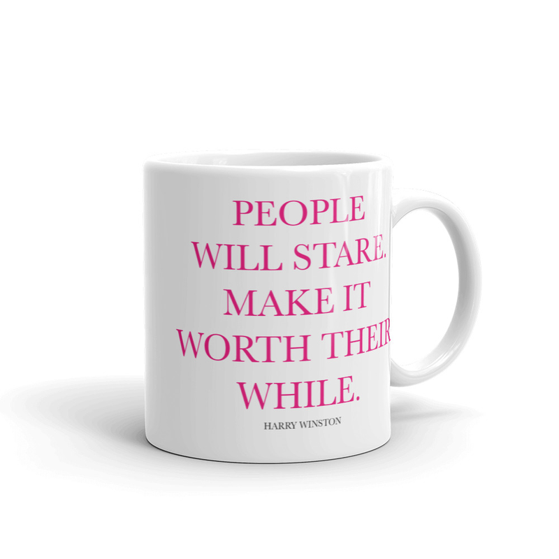 People Will Stare, Make It Worth Their While Mug