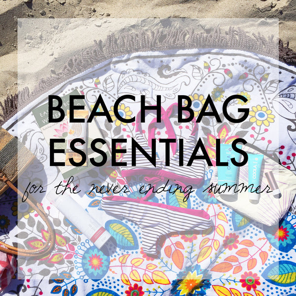 Our Beach Bag Essentials {For The Never Ending Summer}