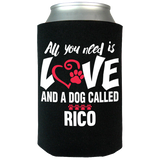 All You Need Is Love and a Dog - Koozies Personalized