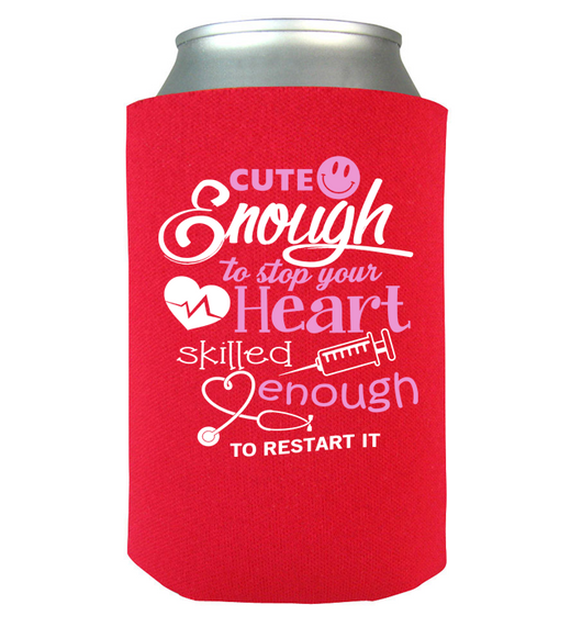 Nurse Koozie - Cute Enough to stop your heart