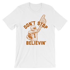 Don't Stop Believin' - Sam Ehlinger - Texas Football Inspired - Unisex T-Shirt - ATX HUMOR