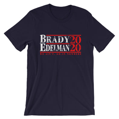 Brady Edelman 2020 We Ain't, Go-in Nowhere - Tom Brady Julian Edelman New England Patriots Inspired - Unisex T-Shirt - ATX HUMOR