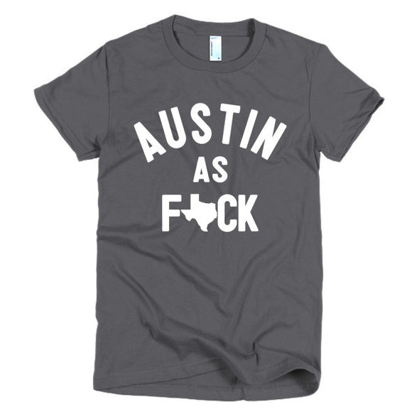 Austin As F*ck Womens T-Shirt - ATX HUMOR