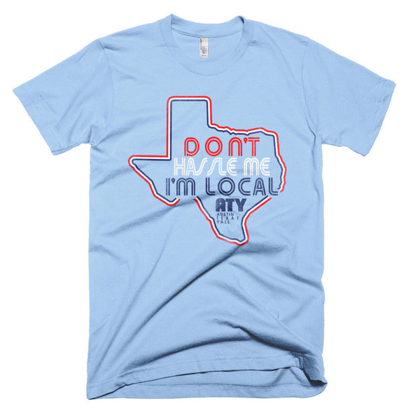 Don't Hassle Me I'm Local Unisex T-Shirt - ATX HUMOR
