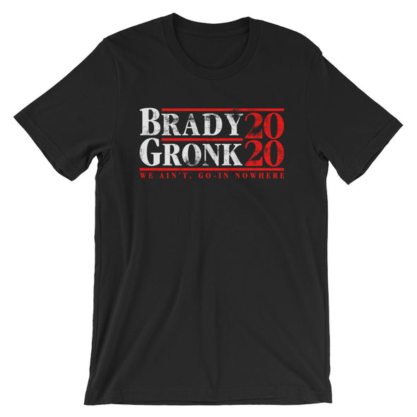Brady Gronk 2020 We Ain't, Go-in Nowhere - Tom Brady Patriots Inspired - Unisex T-Shirt - ATX HUMOR