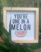 You're One In a Melon Wood Sign
