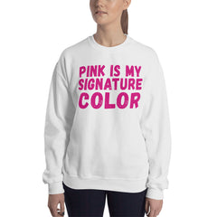 Sweatshirt ---- 'PINK Is My Signature COLOR...'