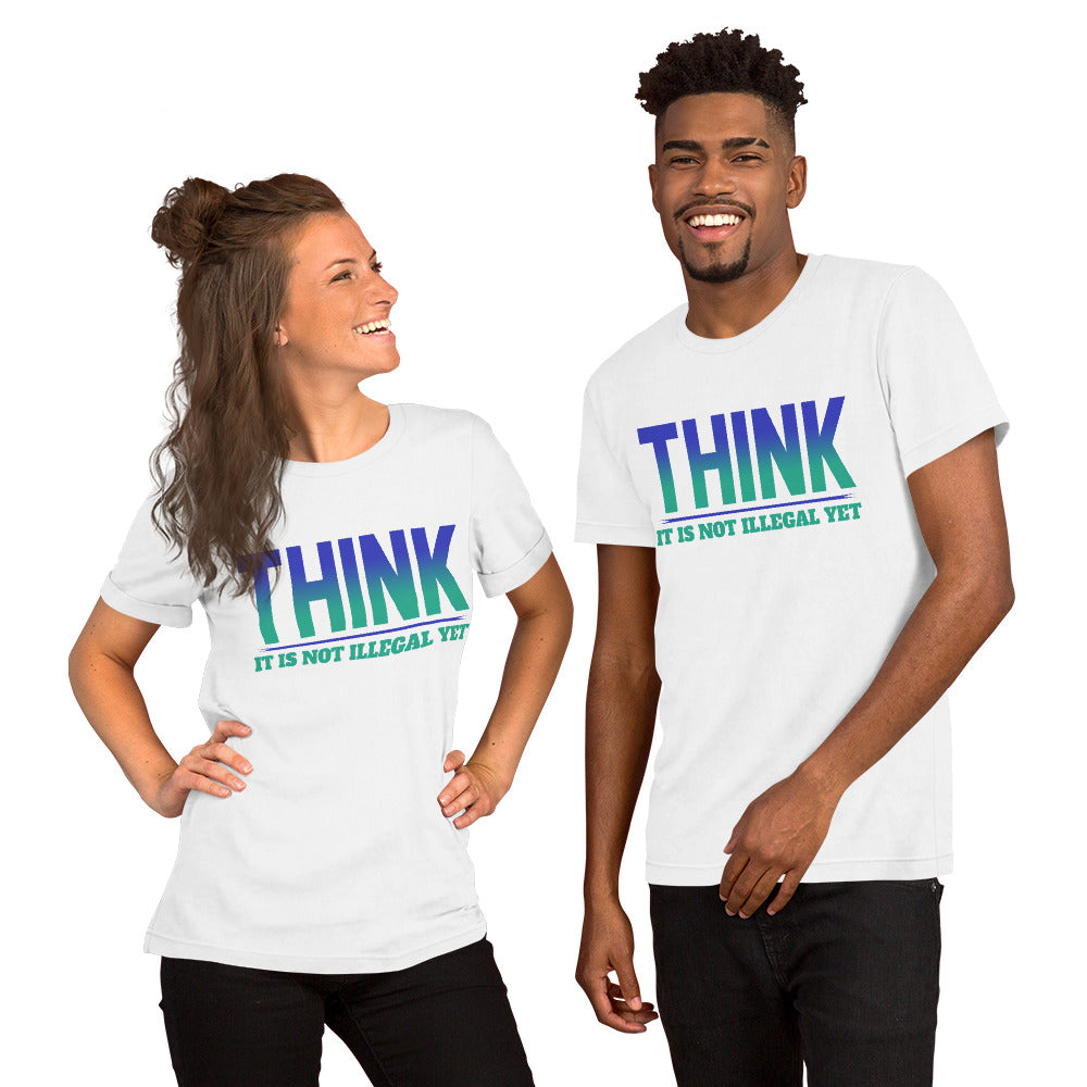 Short-Sleeve Unisex T-Shirt --- 'THINK, It Is Not Illegal Yet...'