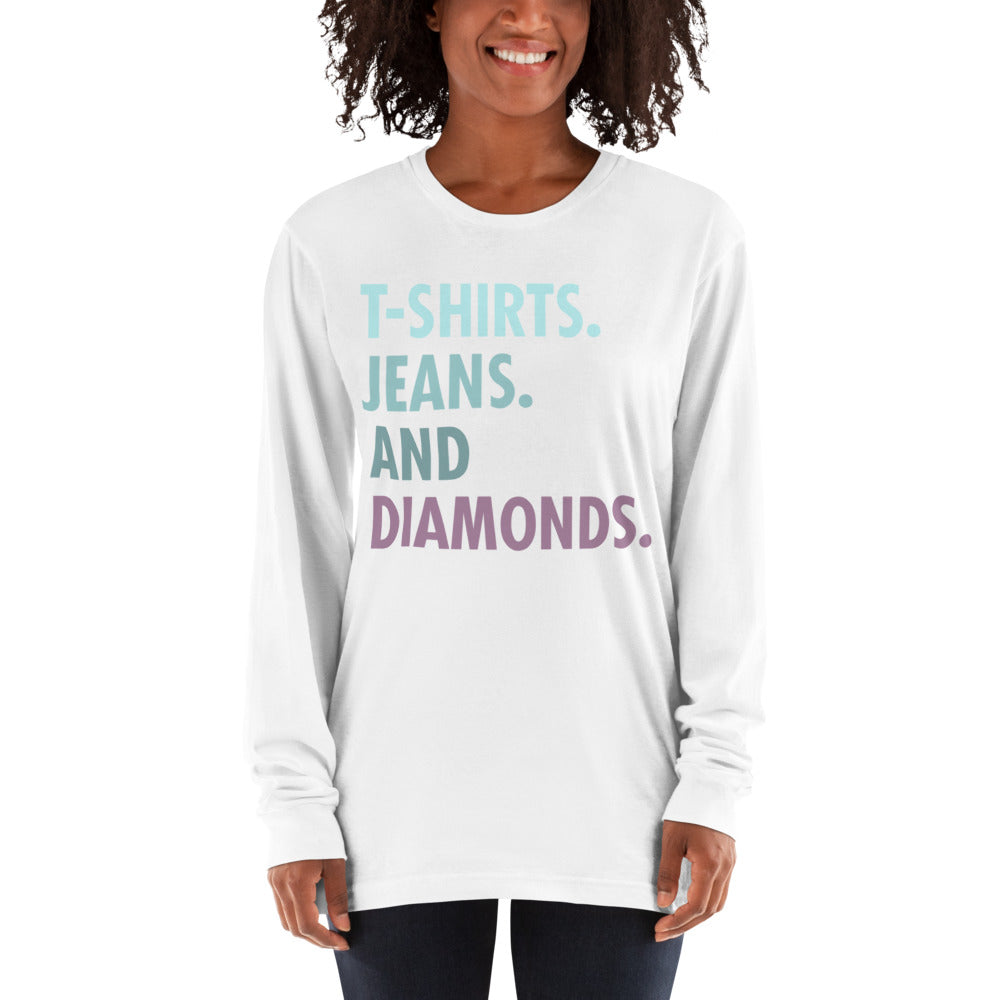 Long sleeve t-shirt--- 'T-Shirts, Jeans, And DIAMONDS...'