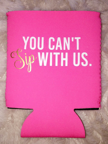You Can't Sip With Us Koozie- Hot Pink