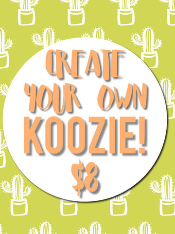Create Your Own Koozie!