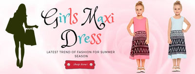Girls Maxi Dress: Latest Trend of Fashion for Summer Season