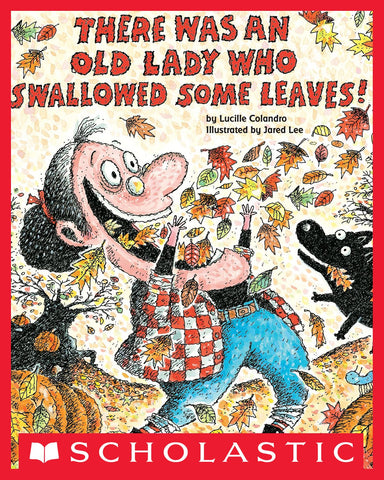 There Was An Old Lady Who Swallowed Some Leaves by Lucille Colandro and illustrated by Jared Lee