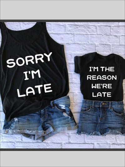 Mommy & Me Matching Sorry Im Late and Im The Reason Were Late Tops - Mommy & Me Top