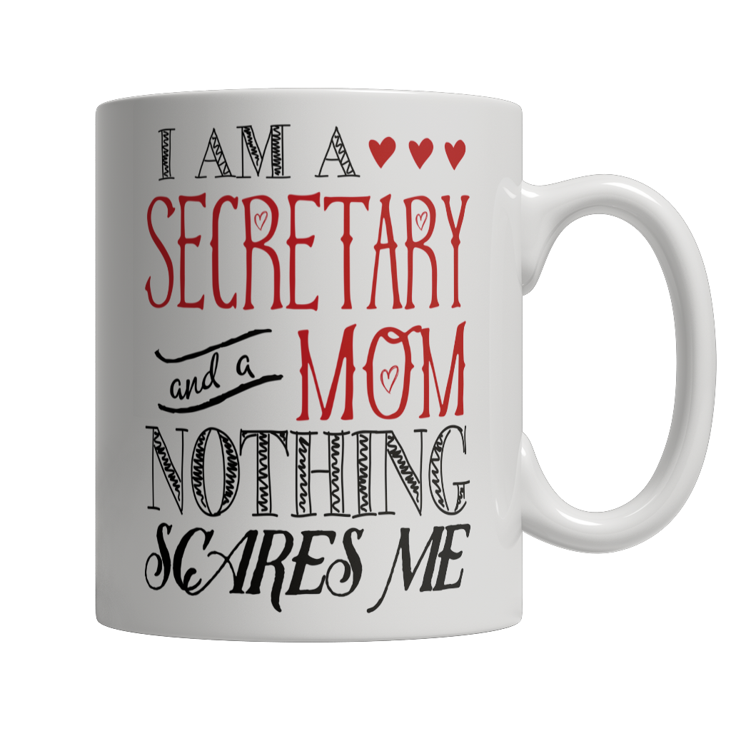 Limited Edition - I Am A Secretary and A Mom Nothing Scares Me Mug