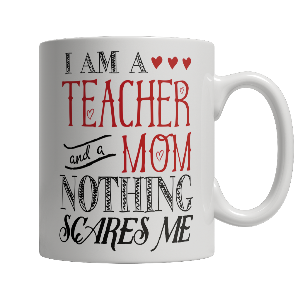 Limited Edition - I Am A Teacher and A Mom Nothing Scares Me Mug