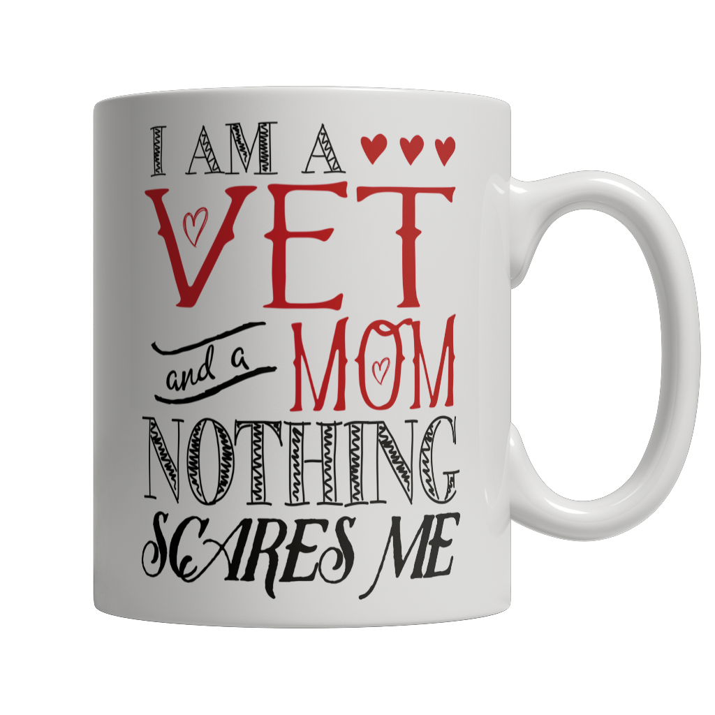 Limited Edition - I Am A Vet and A Mom Nothing Scares Me Mug