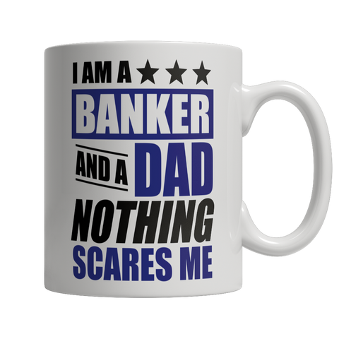 Limited Edition - I Am A Banker and A Dad Nothing Scares Me Mug