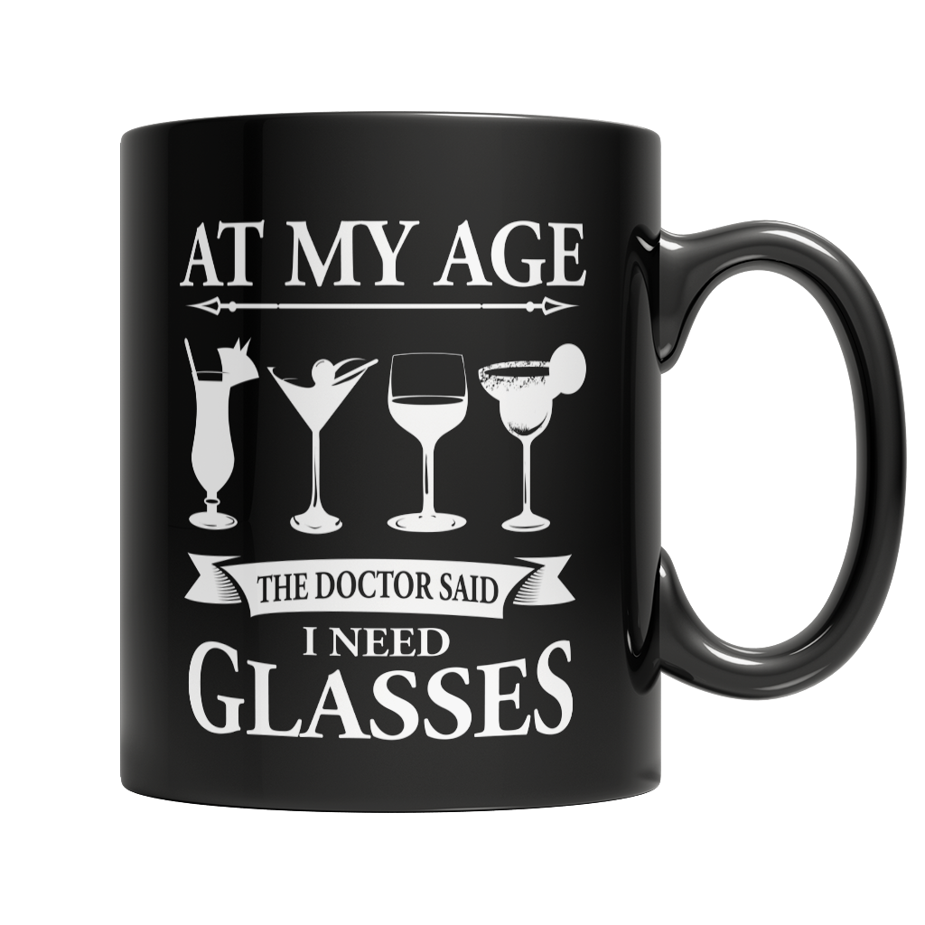 Limited Edition - At My Age The Doctor Said I Need Glasses Mug
