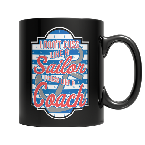 Limited Edition - I Don't Cuss Like a Sailor I Cuss Like a Coach Mug