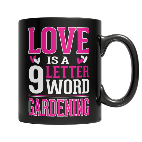 Limited Edition - Love is a 9 letter word Gardening Mug