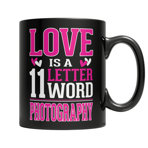 Limited Edition - Love is a 11 letter word Photography Mug