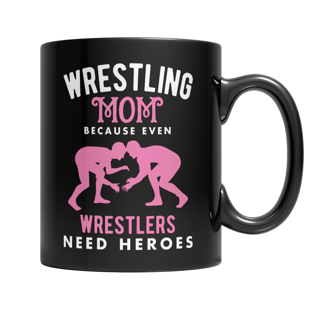 Limited Edition - Wrestling Mom, Because Even Wrestlers Need Heroes Mug