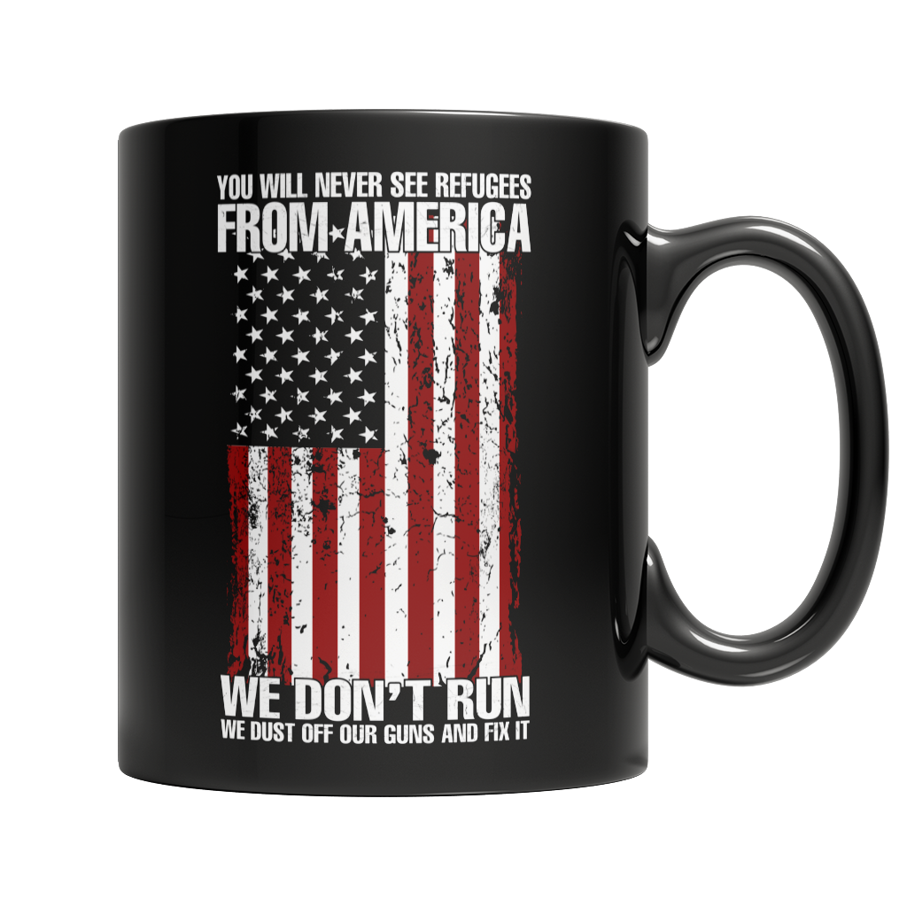 Limited Edition - You Will Never See Refugees From America We Don't Run. We Dust Off our Guns and Fix it! Mug