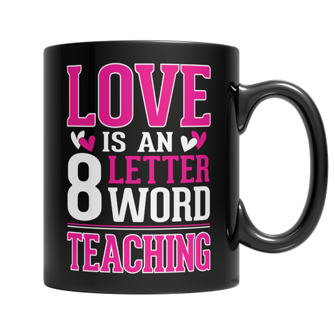 Limited Edition - Love is a 8 letter word Teaching Mug