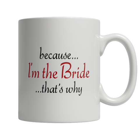 Limited Edition - Because I'm The Bride That's Why Mug