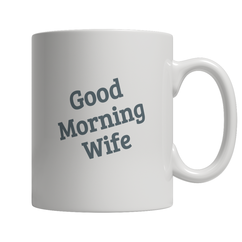 Limited Edition - Good Morning Wife Mug