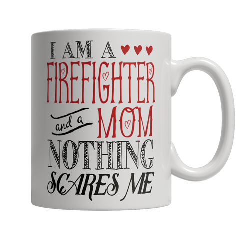 Limited Edition - I Am A Firefighter and A Mom Nothing Scares Me Mug