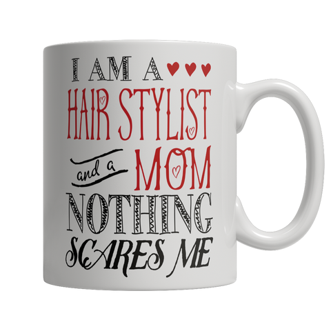 Limited Edition - I Am A Hair Stylist and A Mom Nothing Scares Me Mug