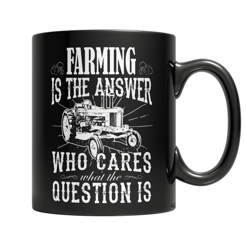 Limited Edition - Farming is The Answer Who Cares What the Question is Mug