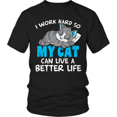 I Work Hard So My Cat Can Live A Better Life Shirt