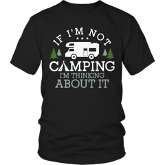Limited Edition - If I'm Not Camping I'm Thinking About It Shirt
