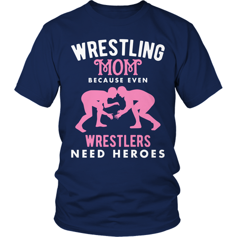 Limited Edition - Wrestling Mom because even wrestlers need heroes Shirt