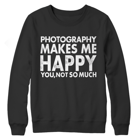 Limited Edition - Photography Makes Me Happy You, Not So Much Crewneck Fleece