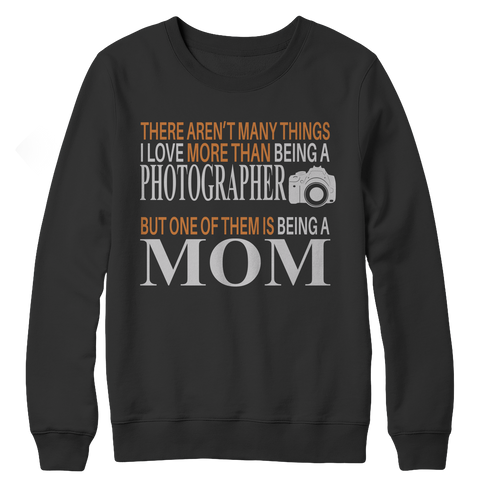 Limited Edition - There Aren't Many Things I Love More Than Being A Photographer But One Of Them Is Being A Mom Crewneck Fleece
