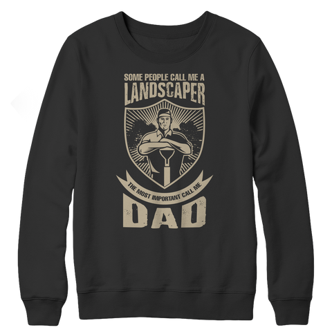 Limited Edition - Some Call Me a Landscaper But the Most Important Ones Call Me Dad Crewneck Fleece Sweat Shirt