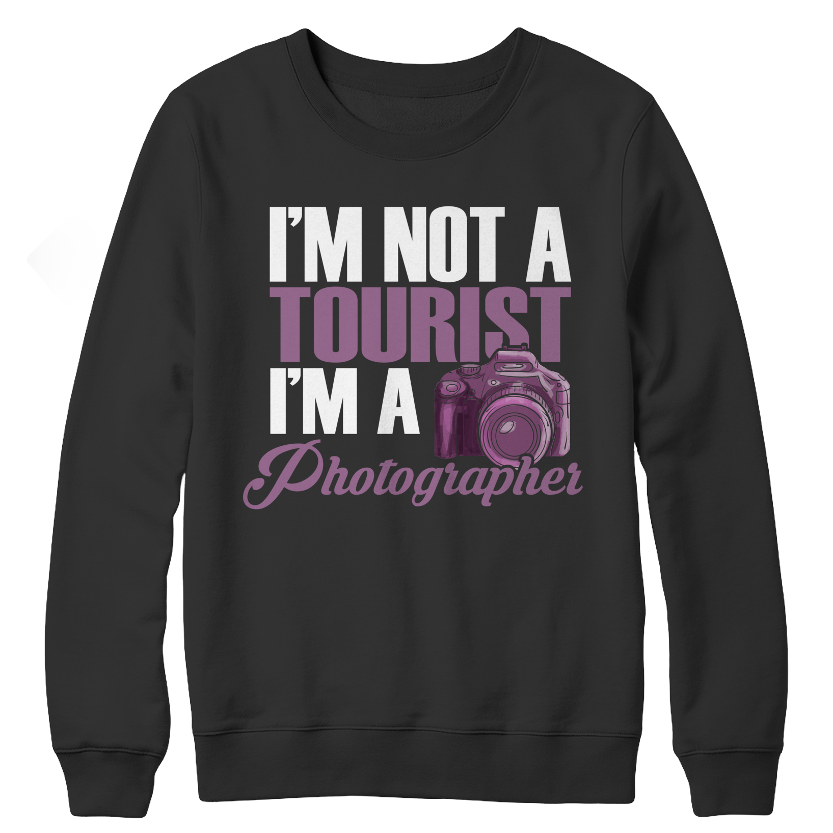 Limited Edition - I'm Not A Tourist I'm A Photographer Crewneck Fleece