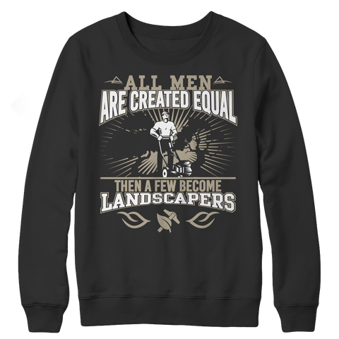 Limited Edition - All Men Are Created Equal Then A Few Become Landscapers